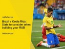 Brazil v Costa Rica: Stats to consider when building your RAB